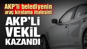 AKP'li belediyenin 36 milyon liralık araç kiralama ihalesini AKP'li vekil kazandı