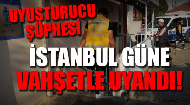 Bakırköy'de bir vahşet daha!