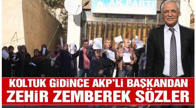 Koltuk gidince AKP'li başkandan zehir zemberek sözler