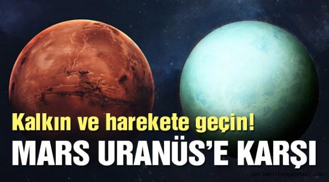 Mars ve Uranüs birlikteliği başlıyor