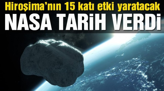 NASA tarih vererek uyardı: Hiroşima'nın 15 katı etki yapacak!