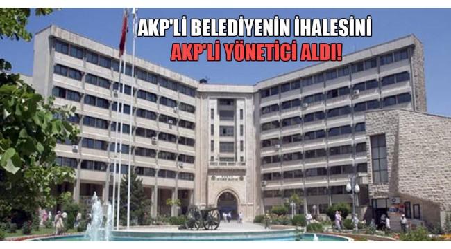 AKP'li belediyenin ihalesini AKP'li yönetici aldı