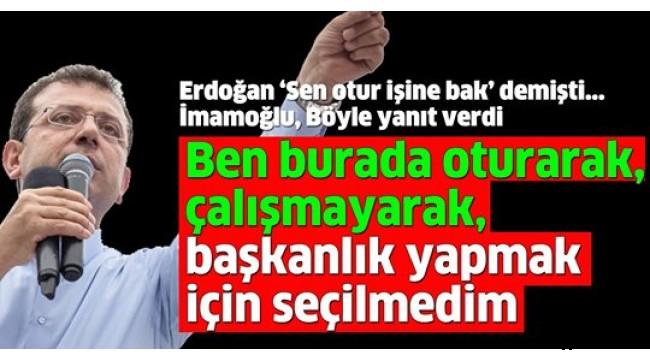 İmamoğlu'ndan Cumhurbaşkanı Erdoğan'a yanıt: Oturmak için seçilmedim