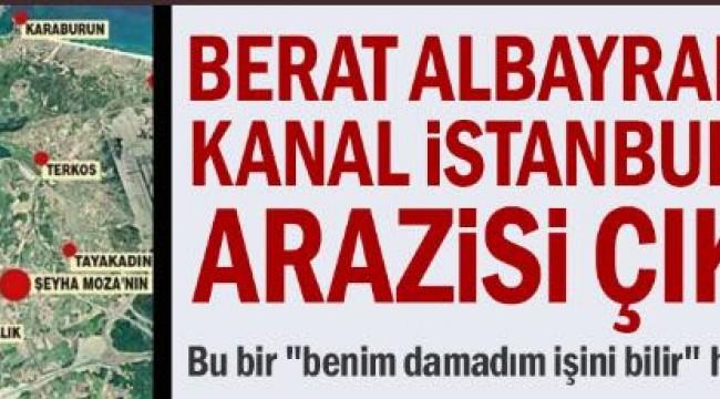 AKP'li Bakan Berat Albayrak'ın Kanal İstanbul'da arazisi çıktı iddiası!!