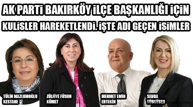 BAKIRKÖY AK PARTİ 'DE ADAY BOLLUĞU !!