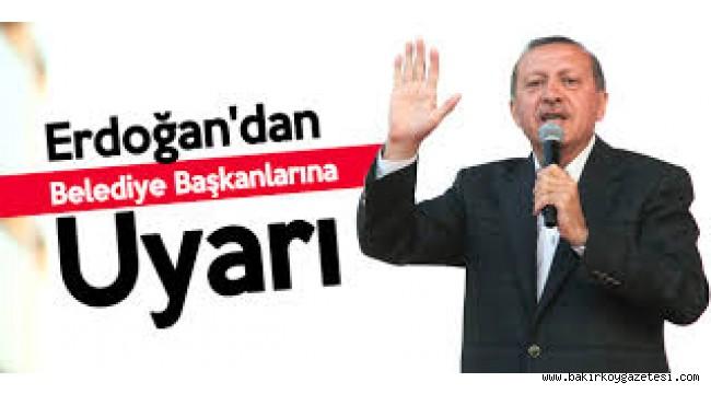 Cumhurbaşkanı Erdoğan, Belediye Başkanlarını Uyardı