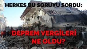 Deprem vergileri nerede? Herkes bu soruyu sordu?