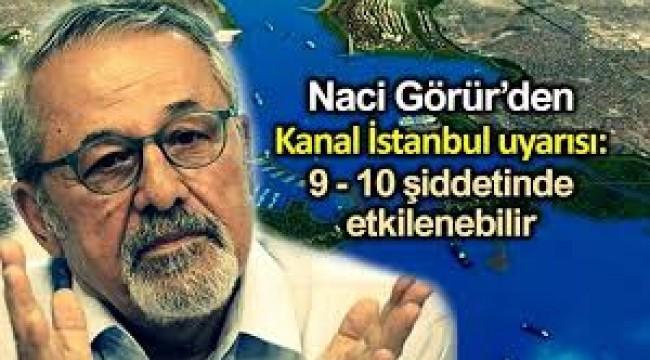 Prof.Naci Görür: Kanal İstanbul depremde 9-10 şiddetinde etkilenebilir