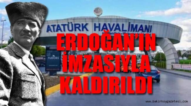 Atatürk Havalimanı'nda isim değişikliği! Cumhurbaşkanı Erdoğan imzaladı