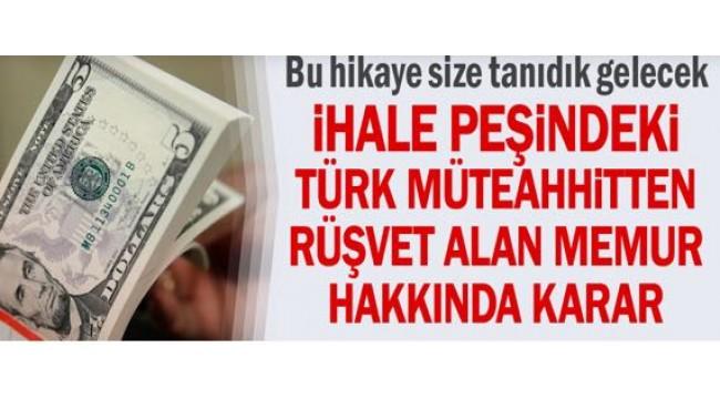 Bu hikaye size tanıdık gelecek... İhale peşindeki Türk müteahhitten rüşvet alan memur hakkında karar