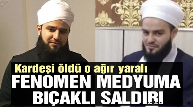 İstanbul'da fenomen medyumla kardeşine bıçaklı saldırı