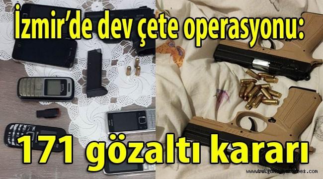 İzmir'de dev çete operasyonu: 171 gözaltı kararı