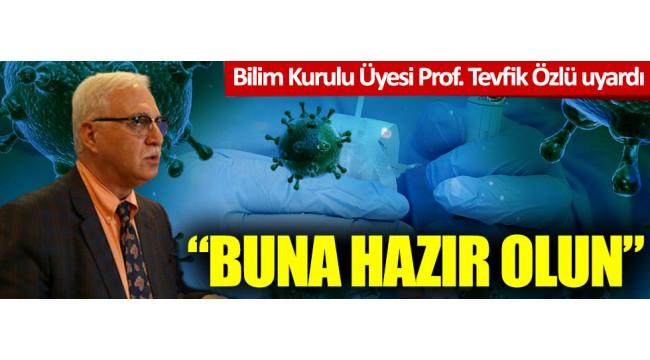 Bilim Kurulu Üyesi Prof. Tevfik Özlü uyardı: Buna hazır olun