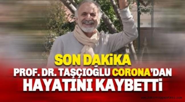 Prof.Cemil Taşçıoğlu koronaya yenildi