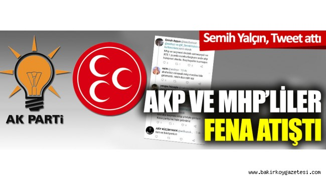 Semih Yalçın tweet attı: AKP ve MHP'liler fena atıştı
