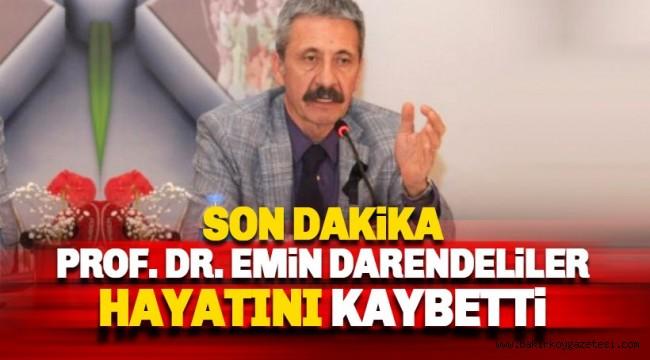 Ünlü hekim Prof. Dr. Emin Darendeliler hayatını kaybetti!