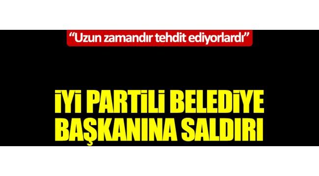 İYİ PARTİLİ BELEDİYE BAŞKANINA SALDIRI!