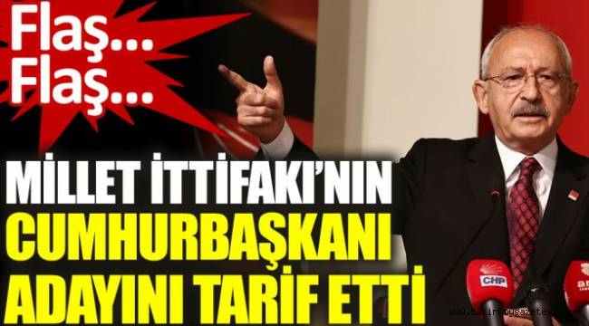 Kılıçdaroğlu Millet İttifakı'nın Cumhurbaşkanı adayın tarif etti