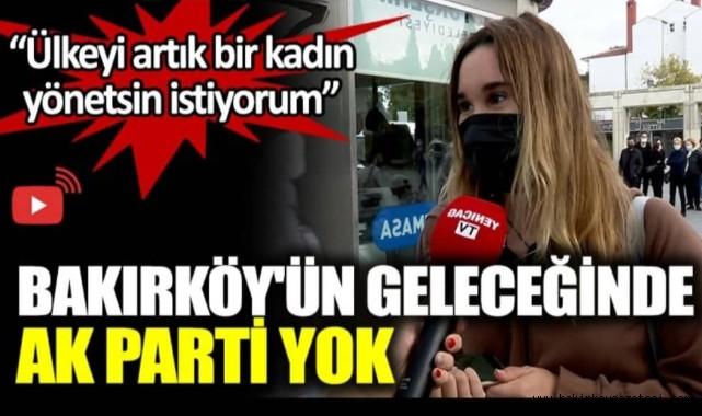 BAKIRKÖY'ÜN GELECEĞİNDE AK PARTİ YOK...