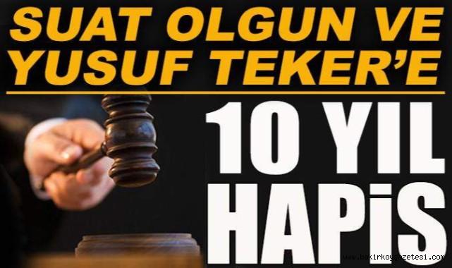 Suat Olgun ve Yusuf Teker'e 10 yıl hapis